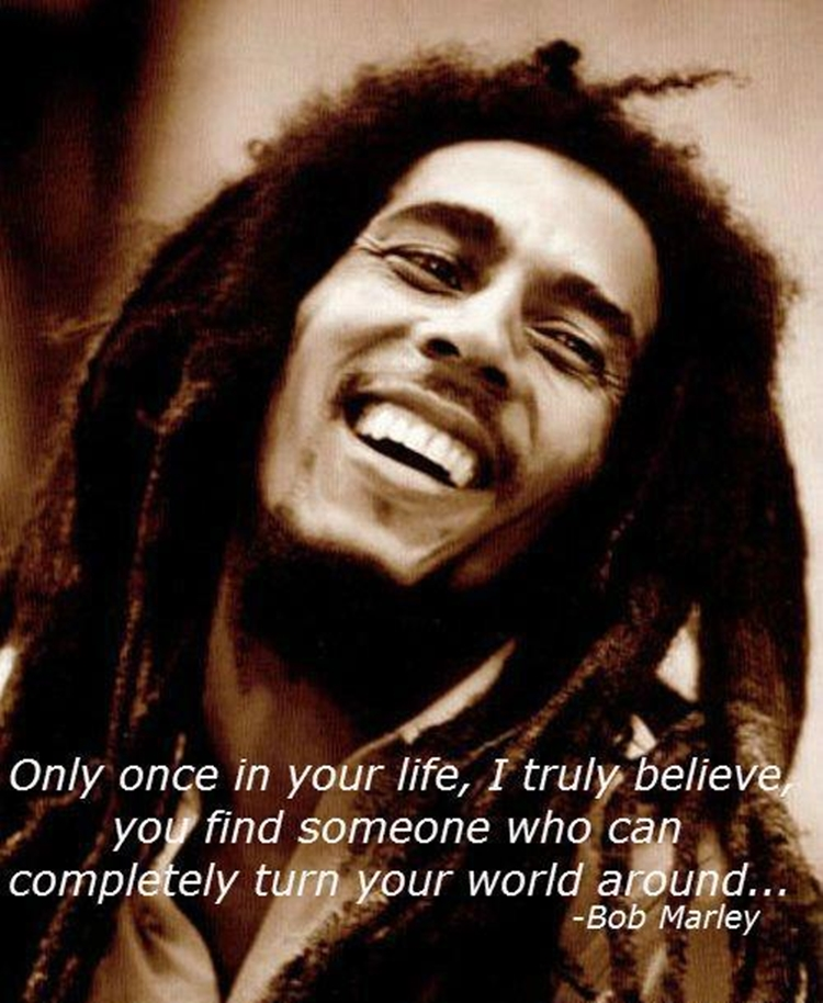 Love Quotes 64261 ExcellentQuotations Bob Marley Image Source Only Once In Your Life