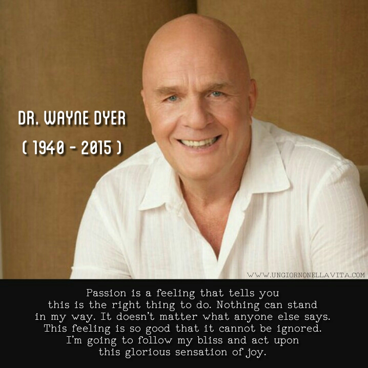 THANK YOU Dr. Dyer for the inspiration and teachings. THANK YOU for leaving a legacy that helps transform people's lives for the better. THANK YOU for sharing your gift to us.